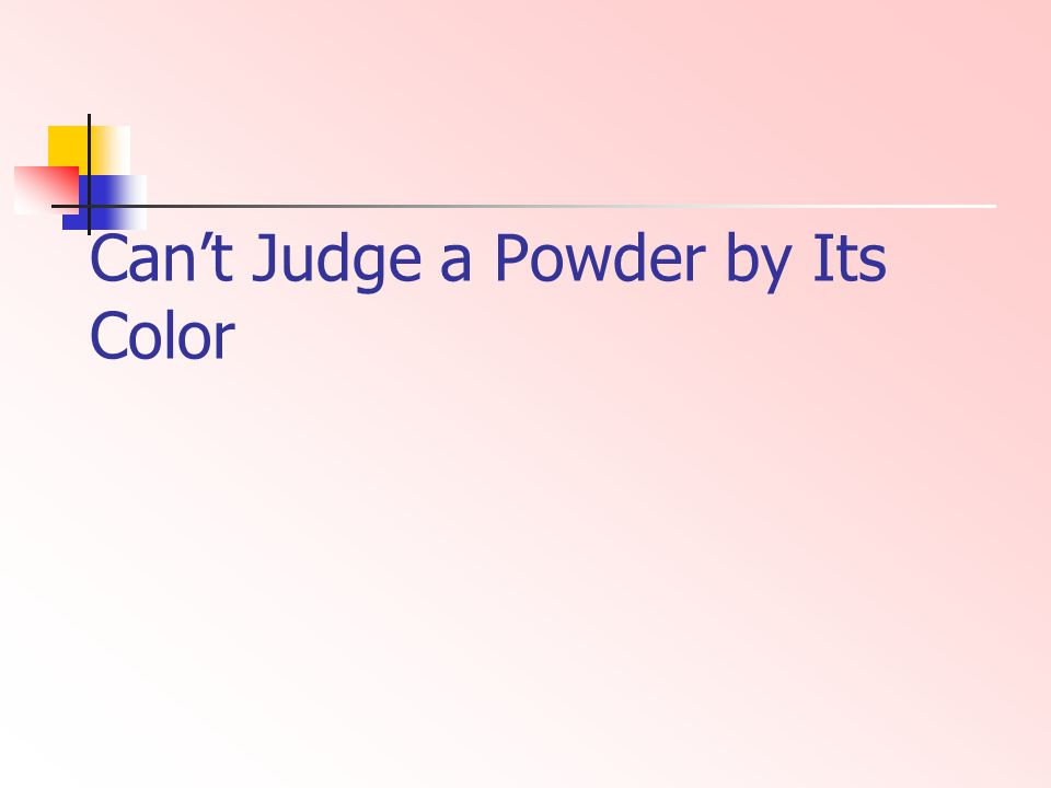 Can't Judge a Powder by Its Color