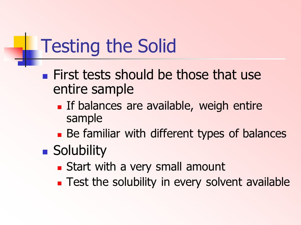 Testing the Solid First tests should be those that use entire sample