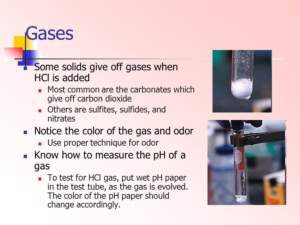 Gases Some solids give off gases when HCl is added