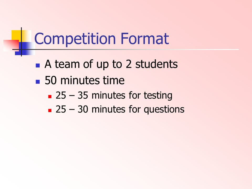 Competition Format A team of up to 2 students 50 minutes time