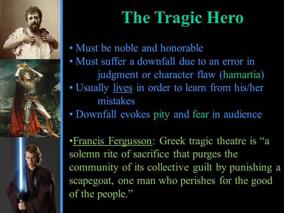 The Tragic Hero Must be noble and honorable
