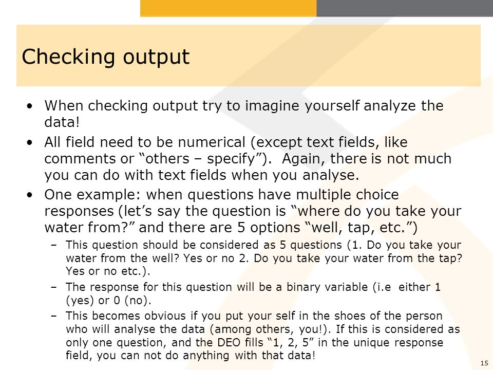 Checking output When checking output try to imagine yourself analyze the data!