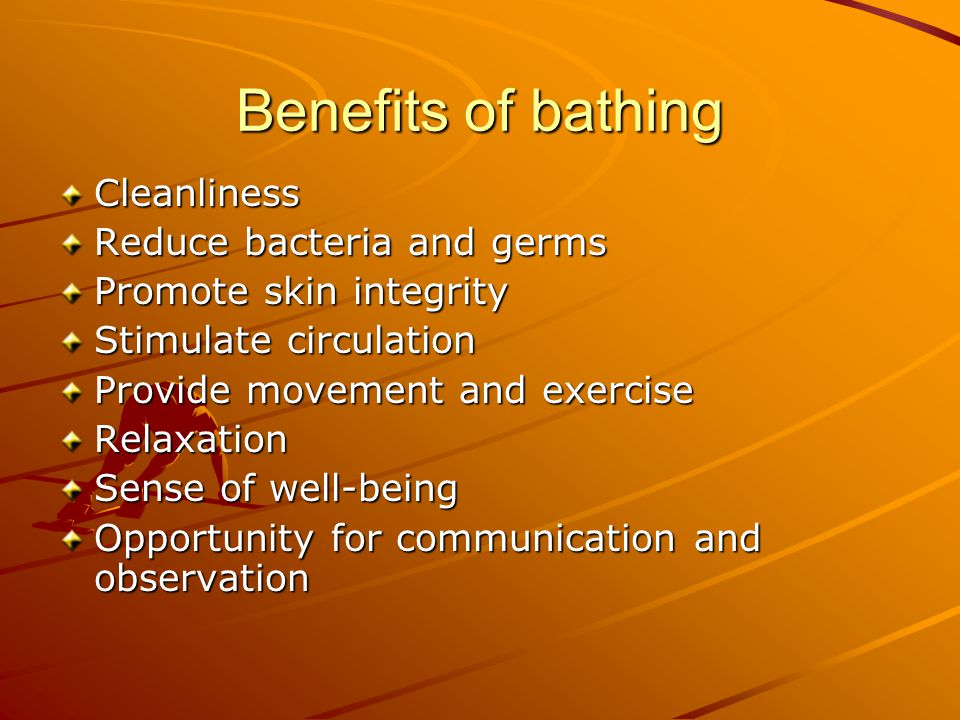 Benefits of bathing Cleanliness Reduce bacteria and germs
