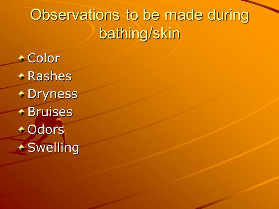 Observations to be made during bathing/skin