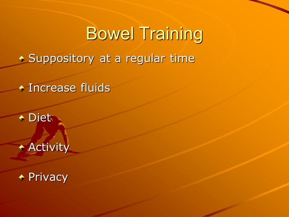 Bowel Training Suppository at a regular time Increase fluids Diet