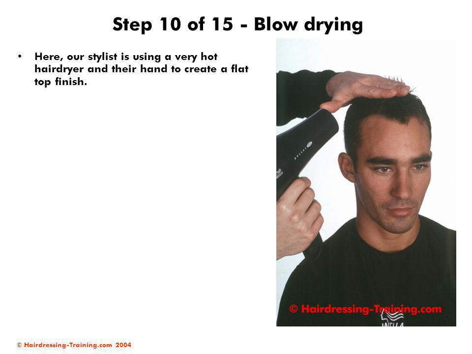 Step 10 of 15 - Blow drying Here, our stylist is using a very hot hairdryer and their hand to create a flat top finish.