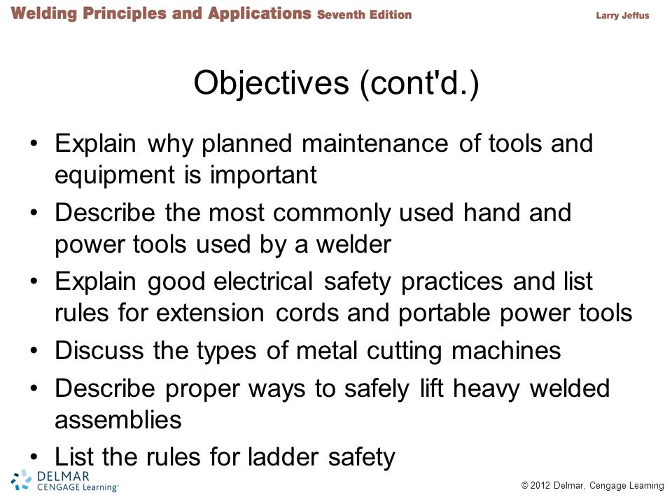 Objectives (cont d.) Explain why planned maintenance of tools and equipment is important.
