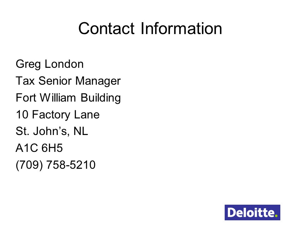 Contact Information Greg London. Tax Senior Manager. Fort William Building. 10 Factory Lane. St. John's, NL.