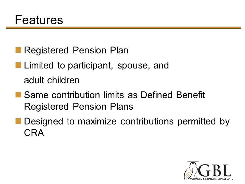 Features Registered Pension Plan Limited to participant, spouse, and