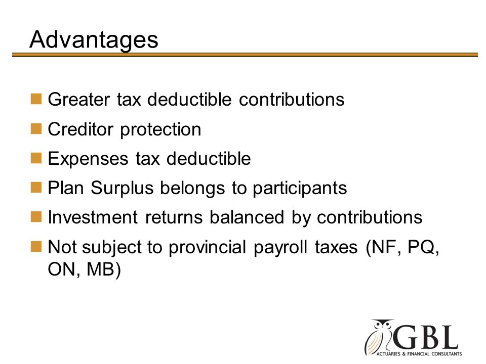 Advantages Greater tax deductible contributions Creditor protection