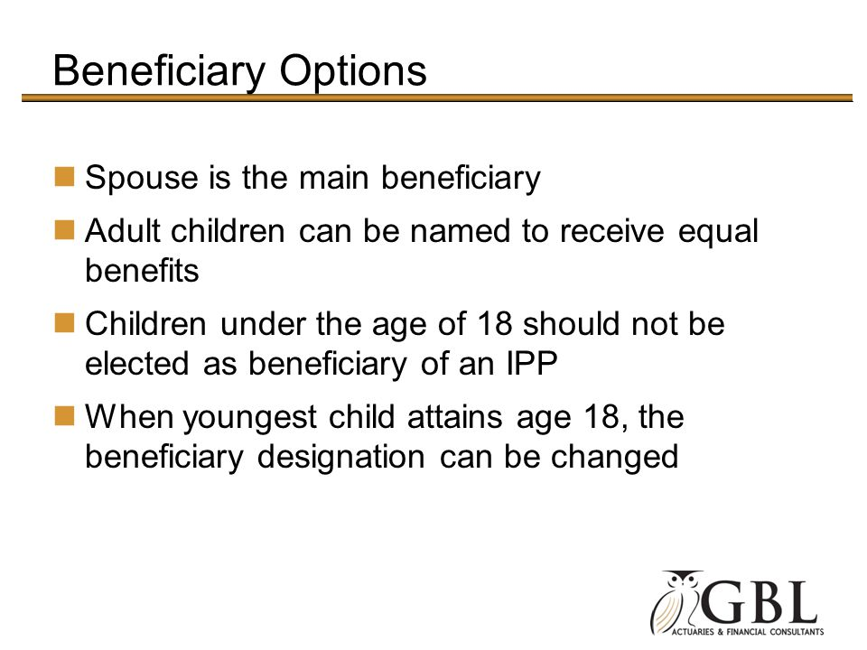 Beneficiary Options Spouse is the main beneficiary