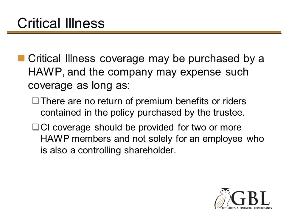 Critical Illness Critical Illness coverage may be purchased by a HAWP, and the company may expense such coverage as long as: