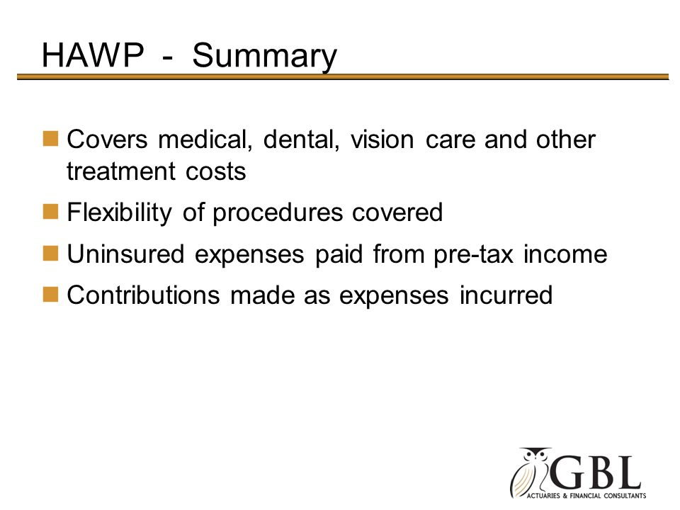 HAWP - Summary Covers medical, dental, vision care and other treatment costs. Flexibility of procedures covered.