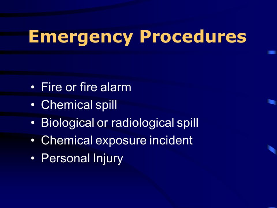 Emergency Procedures Fire or fire alarm Chemical spill