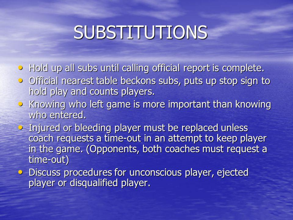 SUBSTITUTIONS Hold up all subs until calling official report is complete.