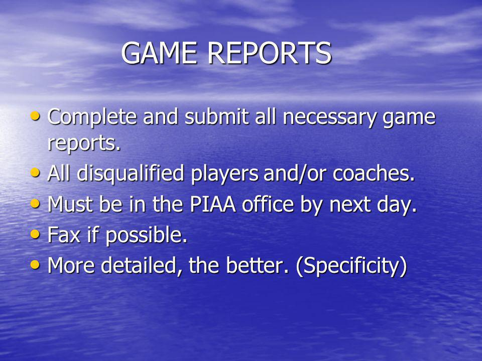 GAME REPORTS Complete and submit all necessary game reports.