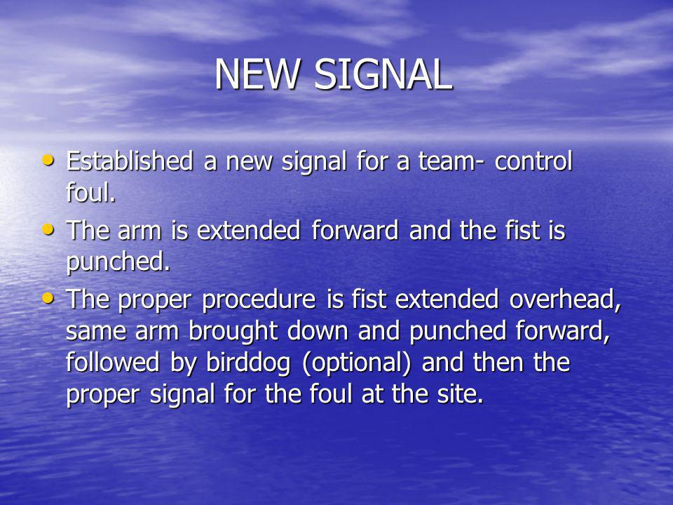 NEW SIGNAL Established a new signal for a team- control foul.