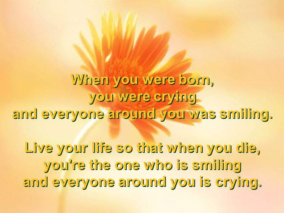 and everyone around you was smiling.