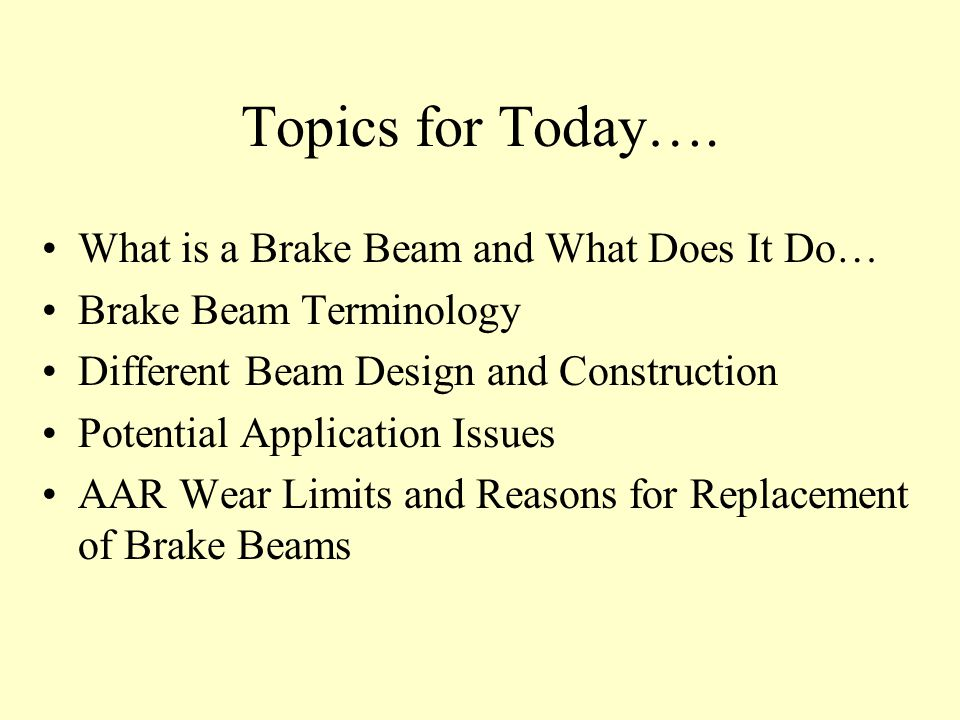 Topics for Today…. What is a Brake Beam and What Does It Do…