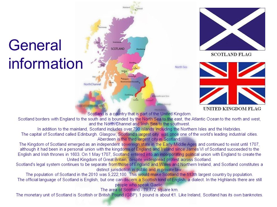 General information. Scotland is a country that is part of the United Kingdom.
