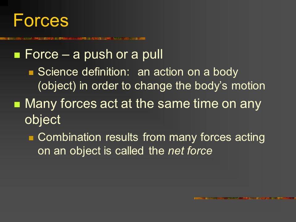 Forces Force – a push or a pull