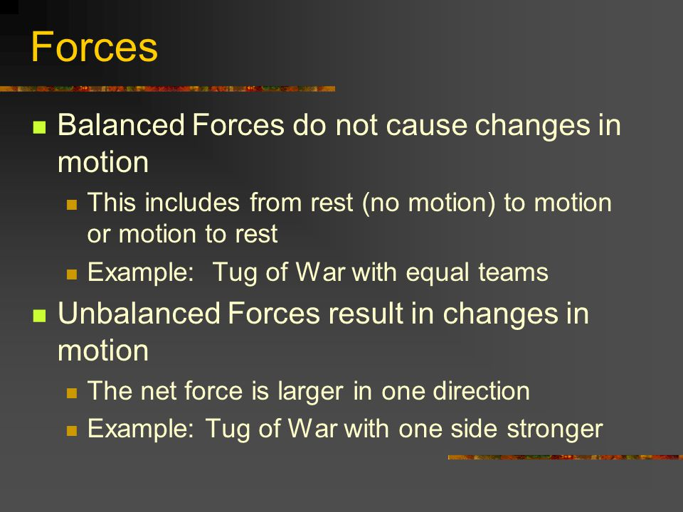 Forces Balanced Forces do not cause changes in motion