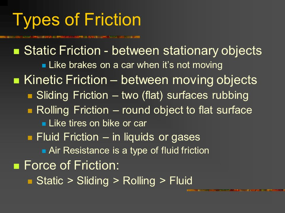 Types of Friction Static Friction - between stationary objects
