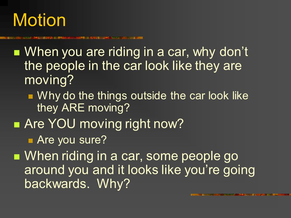 Motion When you are riding in a car, why don't the people in the car look like they are moving