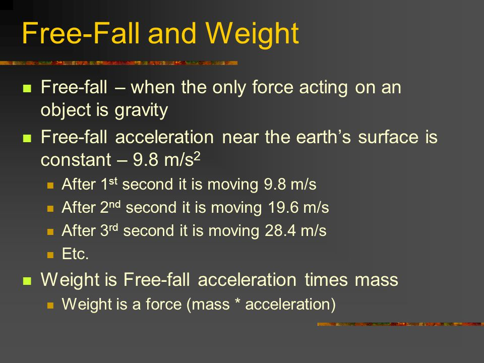 Free-Fall and Weight Free-fall – when the only force acting on an object is gravity.