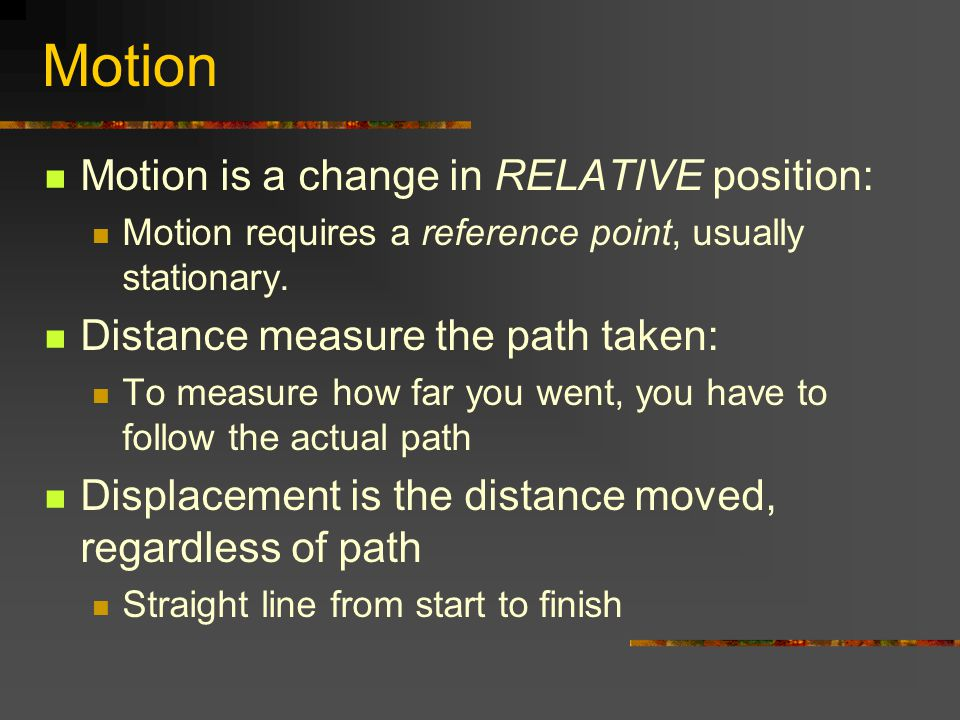 Motion Motion is a change in RELATIVE position: