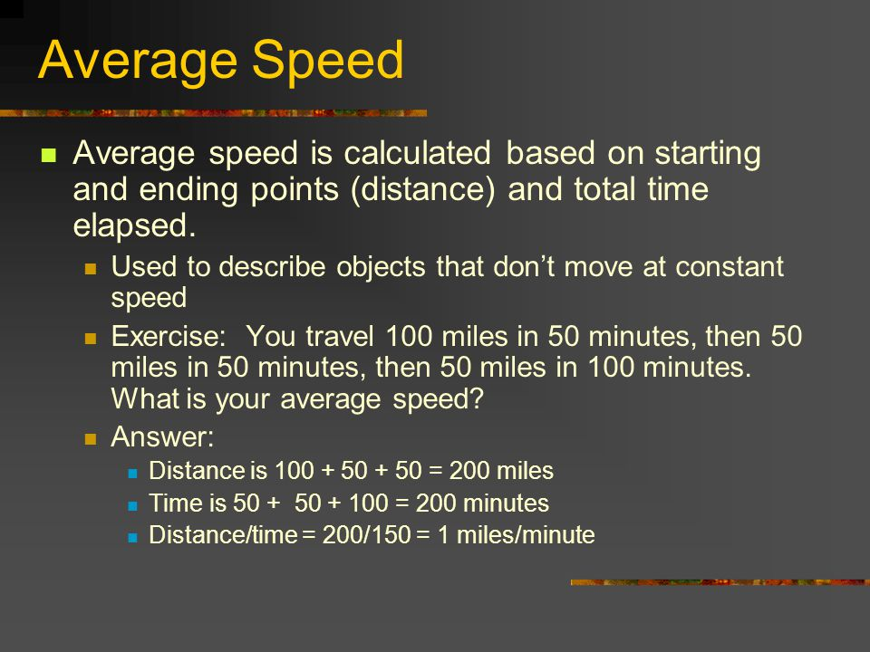 Average Speed Average speed is calculated based on starting and ending points (distance) and total time elapsed.