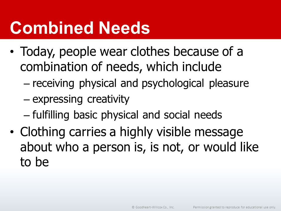 Chapter 1 Combined Needs. Today, people wear clothes because of a combination of needs, which include.