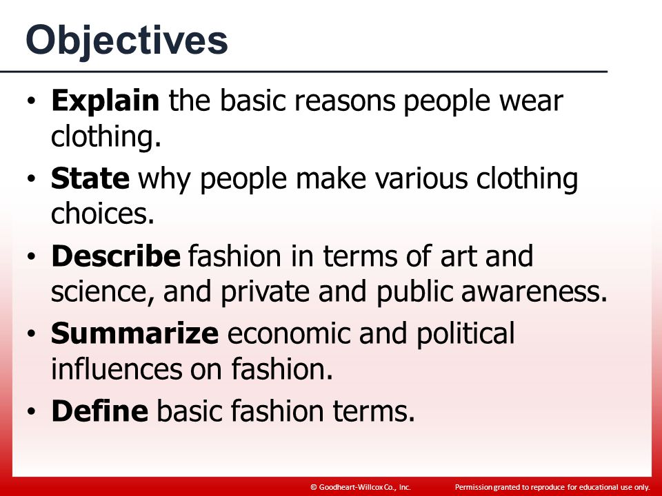 Objectives Explain the basic reasons people wear clothing.