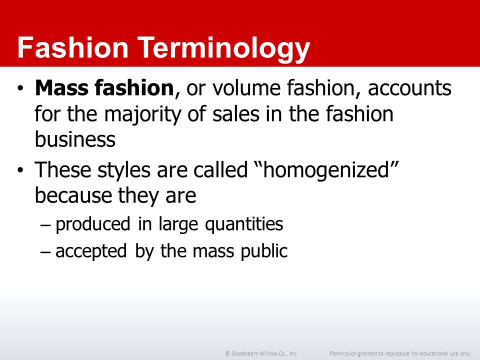 Chapter 1 Fashion Terminology. Mass fashion, or volume fashion, accounts for the majority of sales in the fashion business.