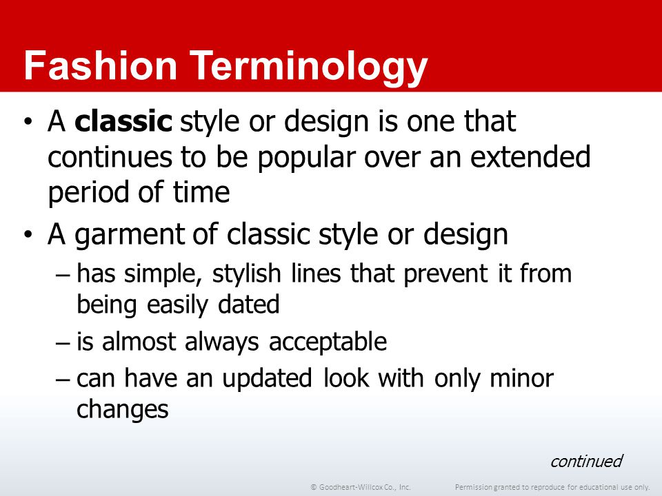Chapter 1 Fashion Terminology. A classic style or design is one that continues to be popular over an extended period of time.
