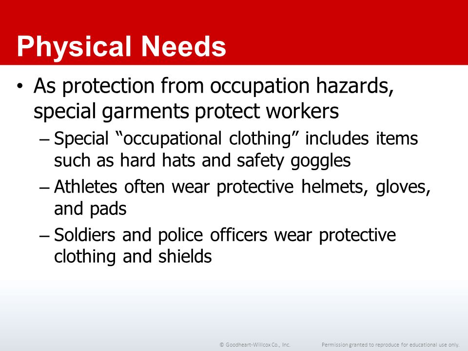 Chapter 1 Physical Needs. As protection from occupation hazards, special garments protect workers.