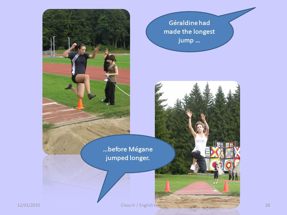 Géraldine had made the longest jump …