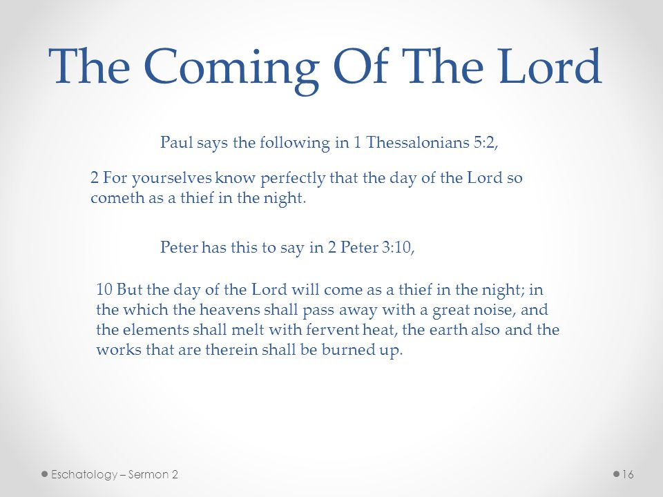 The Coming Of The Lord Paul says the following in 1 Thessalonians 5:2,