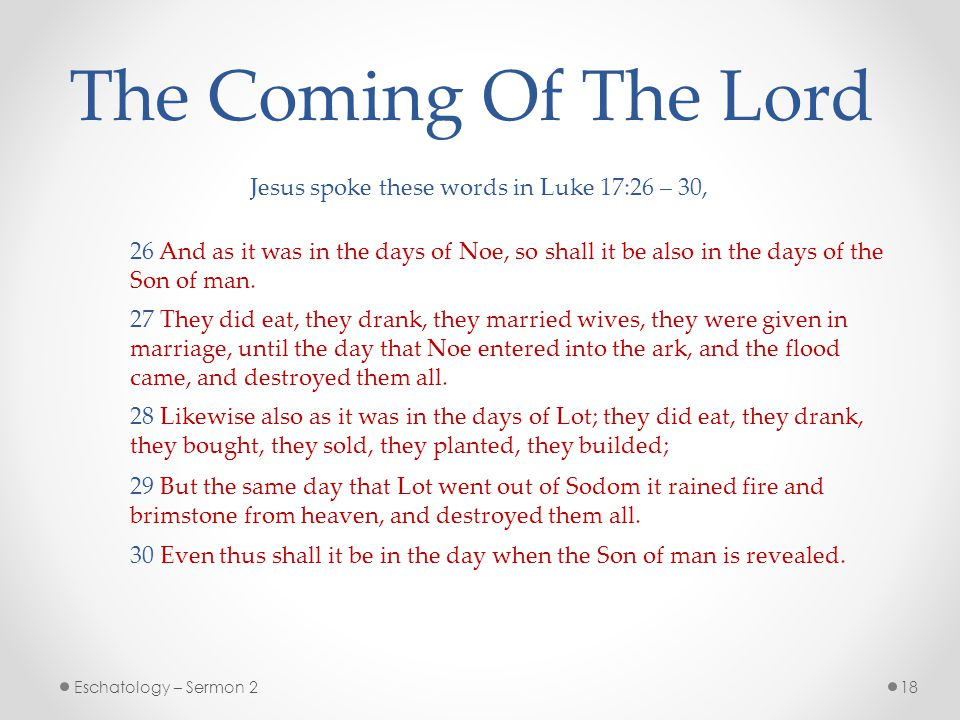 The Coming Of The Lord Jesus spoke these words in Luke 17:26 – 30,