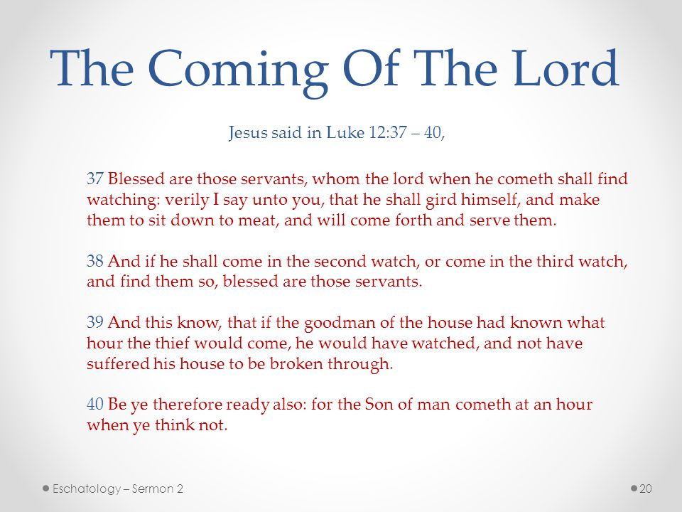 The Coming Of The Lord Jesus said in Luke 12:37 – 40,