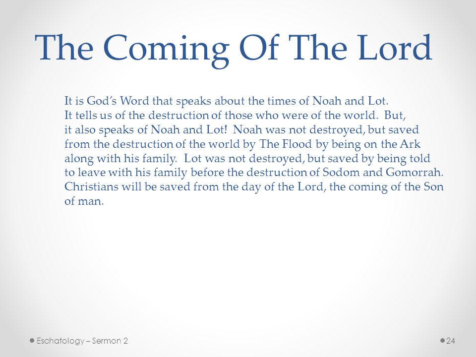 The Coming Of The Lord It is God's Word that speaks about the times of Noah and Lot.
