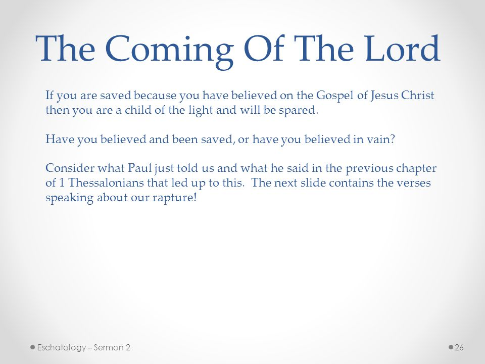 The Coming Of The Lord If you are saved because you have believed on the Gospel of Jesus Christ.