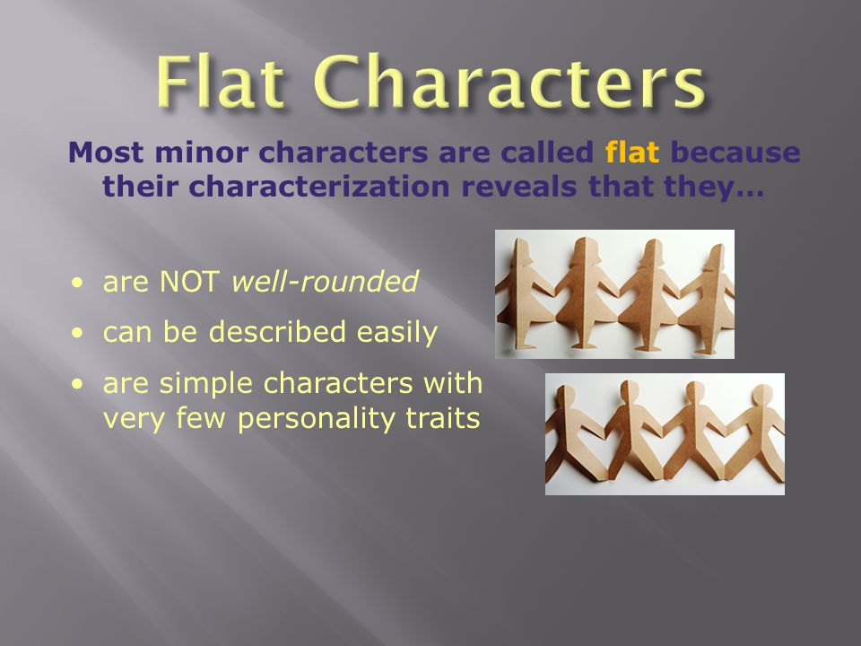 Flat Characters Most minor characters are called flat because their characterization reveals that they…