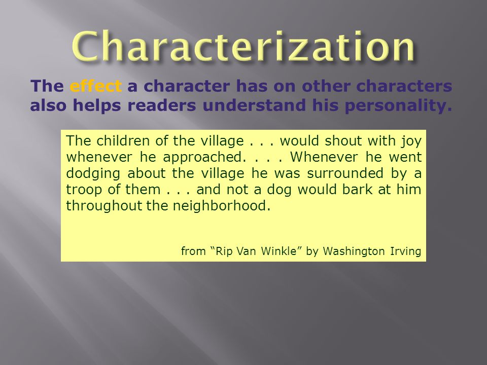 Characterization The effect a character has on other characters also helps readers understand his personality.
