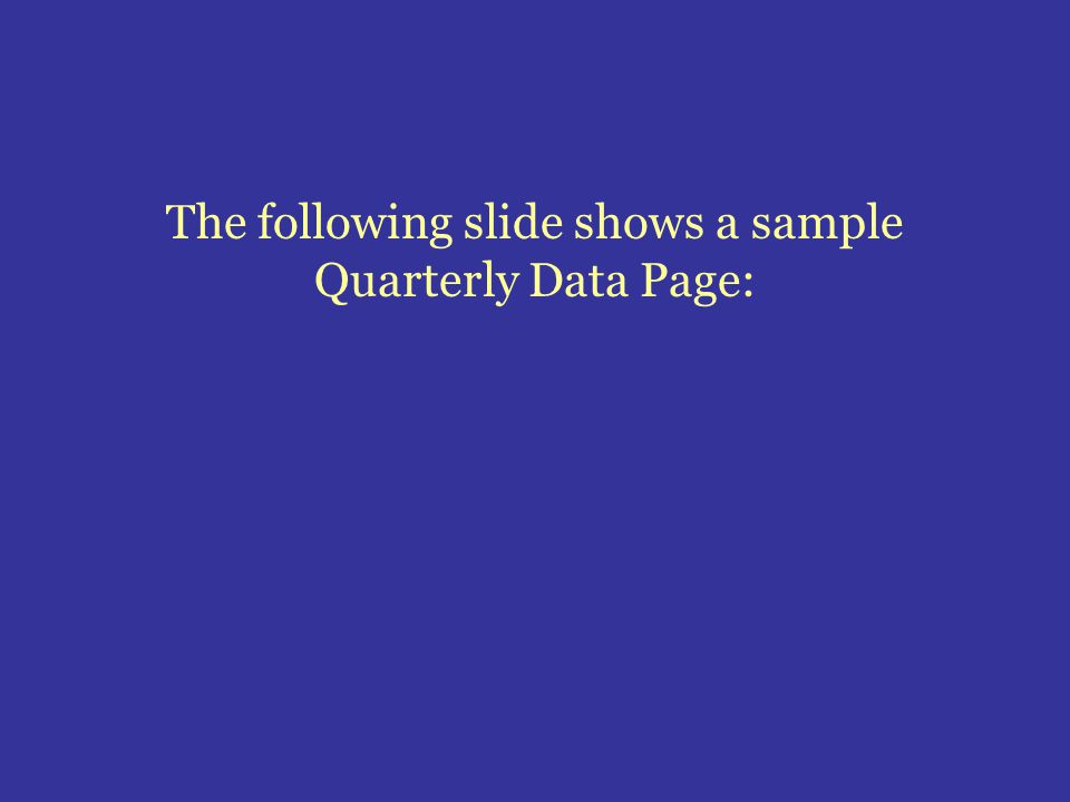 The following slide shows a sample Quarterly Data Page: