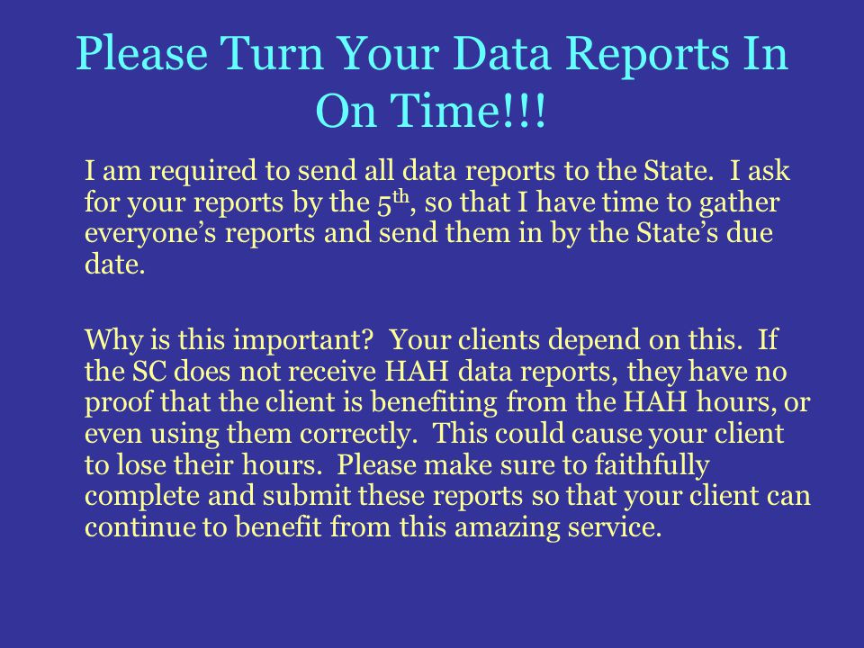 Please Turn Your Data Reports In On Time!!!