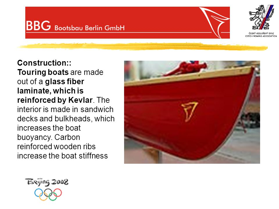 Construction:: Touring boats are made out of a glass fiber laminate, which is reinforced by Kevlar.