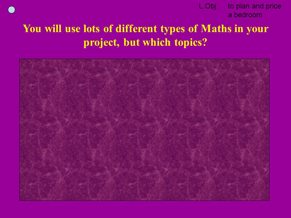 You will use lots of different types of Maths in your project, but which topics
