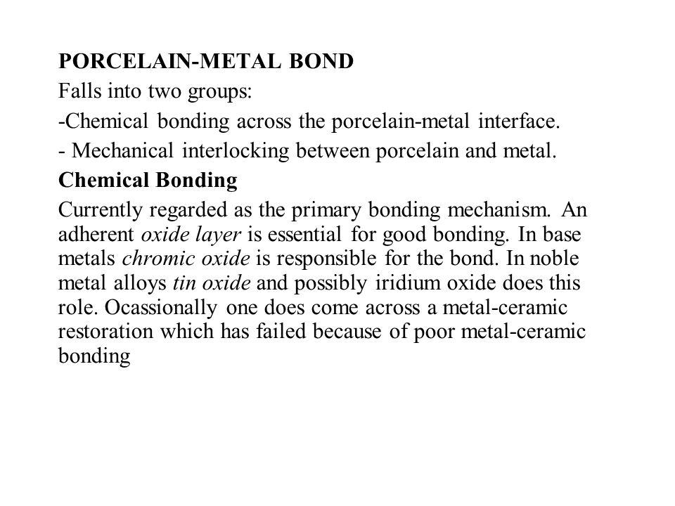 PORCELAIN-METAL BOND Falls into two groups: -Chemical bonding across the porcelain-metal interface.