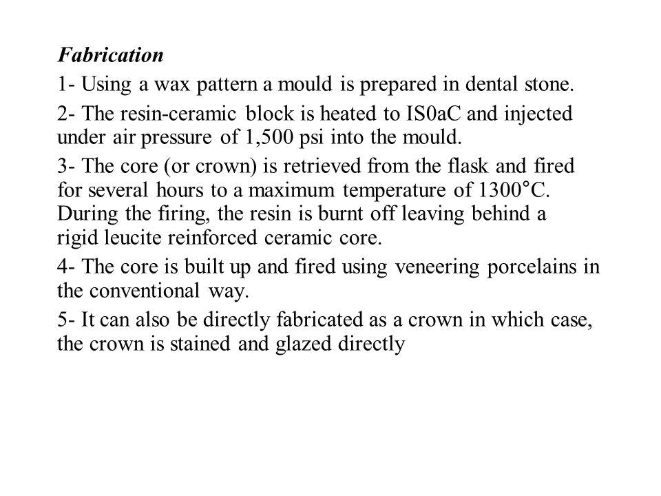 Fabrication 1- Using a wax pattern a mould is prepared in dental stone.